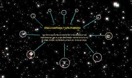 Copy of ETICA KANTIANA Y UTILITARISMO