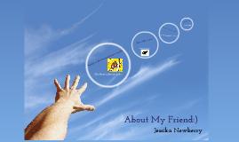 About my friend Jessika!!:)