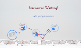 Copy of Persuasive Writing!!