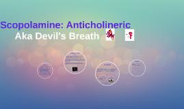 Scopolamine: Anticholineric
