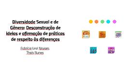 Diversidade Sexual e de Gênero: Desconstrução de ideias e af