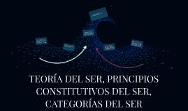 TEORÍA DEL SER, PRINCIPIOS CONSTITUTIVOS DEL SER, CATEGÍAS D