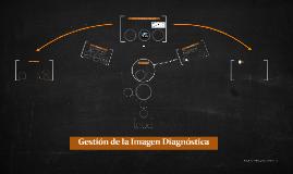 Copy of Gestión de la Imagen Diagnóstica