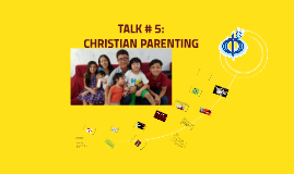 Copy of MER 2 Talk # 5: Christian Parenting