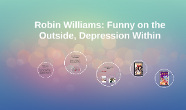 Robbin Williams: Funny on the Outside, Depression Within