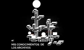MIS CONOCIMIENTOS  DE LOS ARCHIVOS