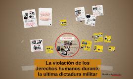 La violación de los derechos humanos furante la ultima dicta