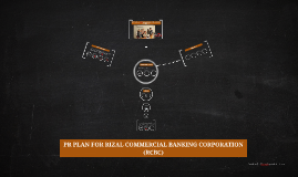 Copy of PR PLAN FOR RIZAL COMMERCIAL BANKING CORPORATION