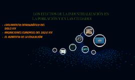 Copy of  LOS EFECTOS DE LA INDUSTRIALIZACIÓN EN LA POBLACIÓN Y EN LA