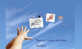 Skeletal, Muscle and Skin
