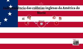 Independência das colônias inglesas a América do Norte