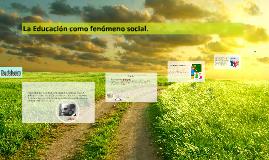 Copy of La Educación como fenómeno social.