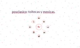 Copy of posclasico: toltecas y mexicas.