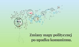 Zmiany mapy politycznej po upadku komunizmu.