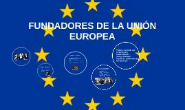 FUNDADORES DE LA UNIÓN EUROPEA