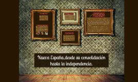 Nueva España,desde su consolidación hasta la independencia.