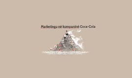 Copy of Marketingu në kompaninë Coca-Cola