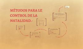METODOS PARA LE CONTROL DE LA NATALIDAD.-