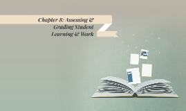 Chapter 8: Assessing & Grading Student Learning & Work