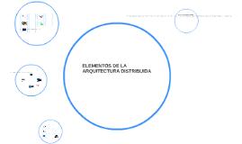 ELEMENTOS DE LA ARQUITECTURA DISTRIBUIDA