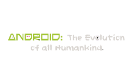 Android: The Evolution of Humankind