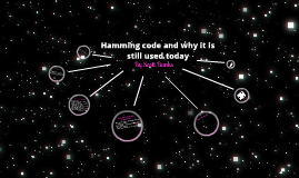 Hamming code and why it is still used today.