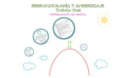 Copy of NEUROPATOLOGÍA Y APRENDIZAJETrabajo final