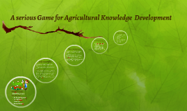 A serious Game for Agricultural Knowledge Development