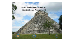 Copy of 03.03 Early Mesoamerican Civilizations: Assessment
