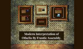Modern Interpretation of Othello By Frantic Assembly.