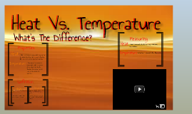 Heat Vs. Temperature by Derrick Chandler on Prezi