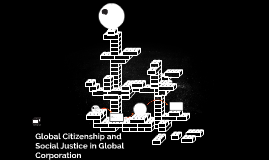 Global Citizenship and Social Justice in Global Corporation