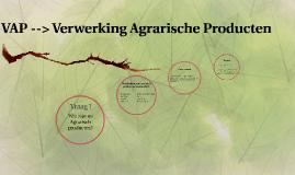 VAP --> Verwerking Agrarische Producten
