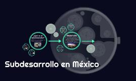 Copy of Subdesarrollo en México