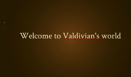 Welcome to valdivian's world