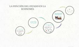 Copy of LA FUNCIÓN DEL ESTADO EN LA  ECONOMÍA