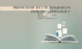 """Copy of PROYECTO DE AULA """"EL TANGRAM UNA ESTRATEGIA PEDAGÓGICA"""""""