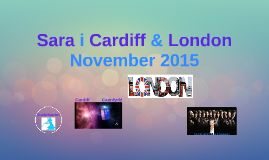 Sara i Cardiff & London