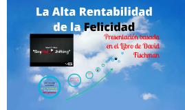Copy of Copy of La Alta Rentabilidad de la Felicidad