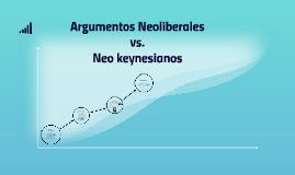 Argumentos Neoliberales vs. Neokeynesianos