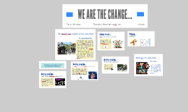 WE ARE THE CHANGE...