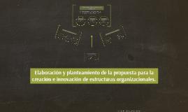 Copy of Elaboración y planteamiento de la propuesta para la creación