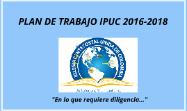Copy of Copy of PLAN DE TRABAJO IPUC 2013- 2015