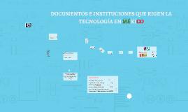 Copy of Copy of DOCUMENTOS E INSTITUCIONES QUE RIGEN LA TECNOLOGÍA EN MÉXICO