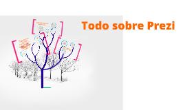 Copy of Todo sobre Prezi
