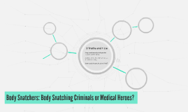 Body Snatchers: Body Snatching Criminals or Medical Heroes?