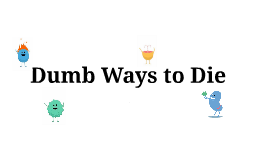 Copy of English - 'Dumb ways to Die'
