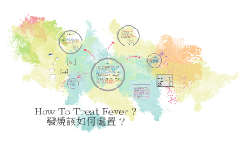 Copy of how to treat fever?