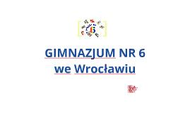 Copy of GIMNAZJUM NR 6 WROCLAW, r. szk. 2015/2016