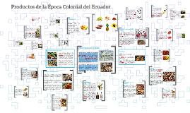 Copy of Copy of Productos de la Época Colonial del Ecuador